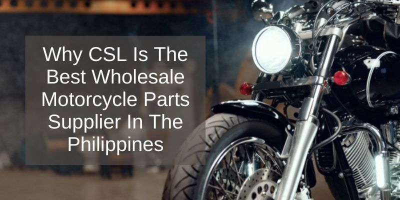Why CSL Is The Best Wholesale Motorcycle Parts Supplier In The Philippines