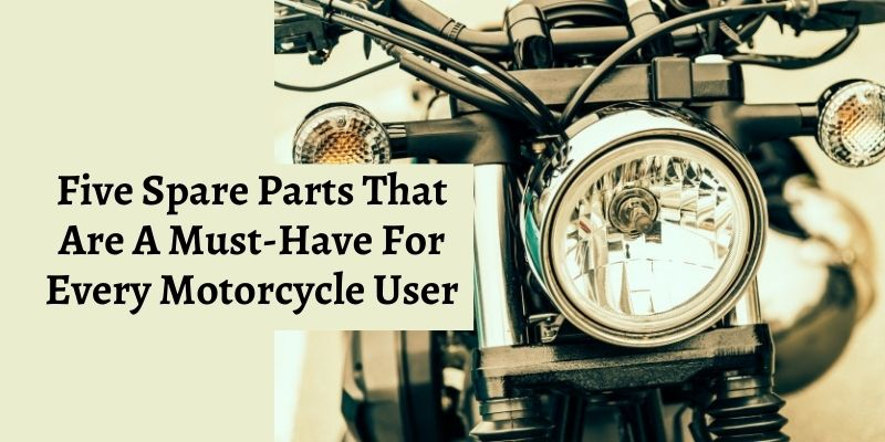 Five Spare parts that are a must-have for every Motorcycle user